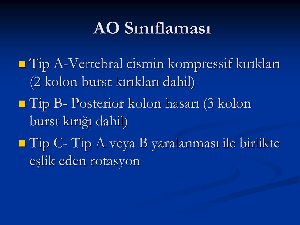 AO Sınıflaması Tip A-Vertebral cismin kompressif kırıkları (2 kolon burst kırıkları dahil)