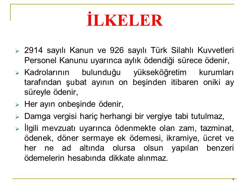 İLKELER 2914 sayılı Kanun ve 926 sayılı Türk Silahlı Kuvvetleri Personel Kanunu uyarınca aylık ödendiği sürece ödenir,
