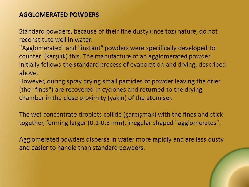 AGGLOMERATED POWDERS Standard powders, because of their fine dusty (ince toz) nature, do not reconstitute well in water.