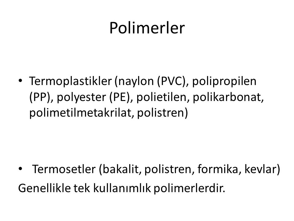 Polimerler Termoplastikler (naylon (PVC), polipropilen (PP), polyester (PE), polietilen, polikarbonat, polimetilmetakrilat, polistren)