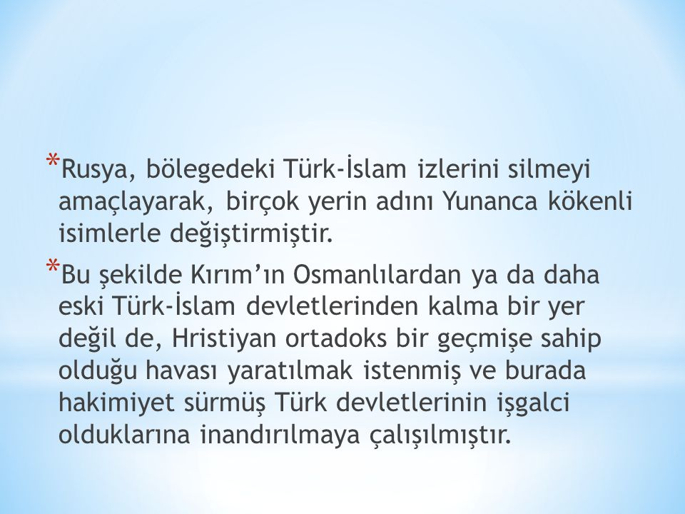 Rusya, bölegedeki Türk-İslam izlerini silmeyi amaçlayarak, birçok yerin adını Yunanca kökenli isimlerle değiştirmiştir.
