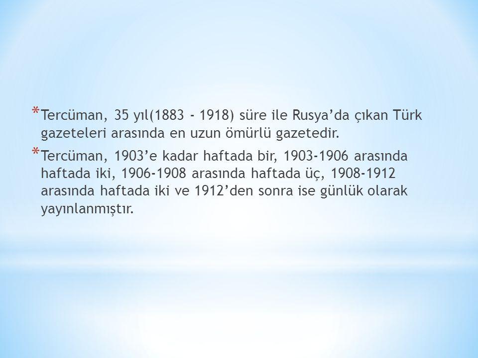 Tercüman, 35 yıl(1883 - 1918) süre ile Rusya'da çıkan Türk gazeteleri arasında en uzun ömürlü gazetedir.