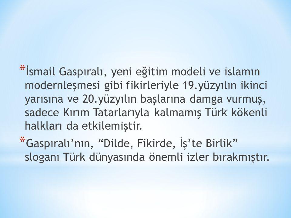İsmail Gaspıralı, yeni eğitim modeli ve islamın modernleşmesi gibi fikirleriyle 19.yüzyılın ikinci yarısına ve 20.yüzyılın başlarına damga vurmuş, sadece Kırım Tatarlarıyla kalmamış Türk kökenli halkları da etkilemiştir.