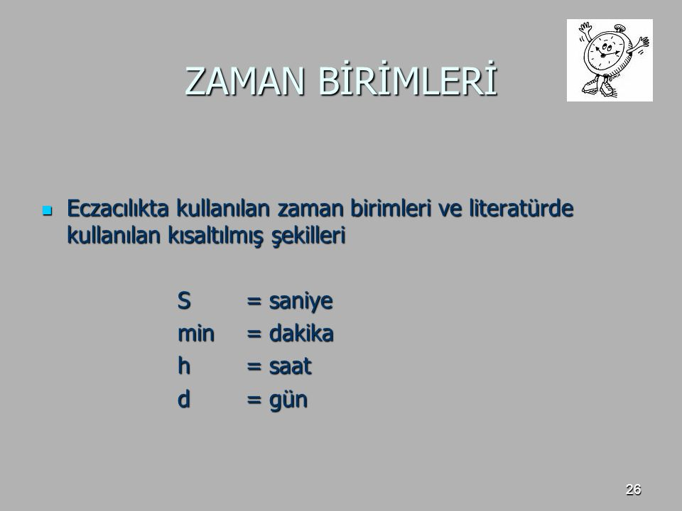 ZAMAN BİRİMLERİ Eczacılıkta kullanılan zaman birimleri ve literatürde kullanılan kısaltılmış şekilleri.
