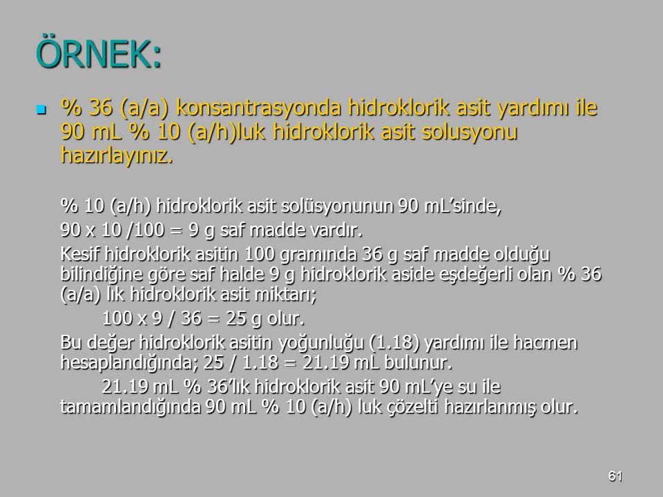 ÖRNEK: % 36 (a/a) konsantrasyonda hidroklorik asit yardımı ile 90 mL % 10 (a/h)luk hidroklorik asit solusyonu hazırlayınız.