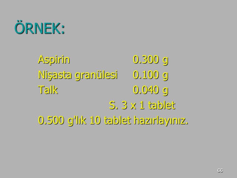 ÖRNEK: Aspirin 0.300 g Nişasta granülesi 0.100 g Talk 0.040 g