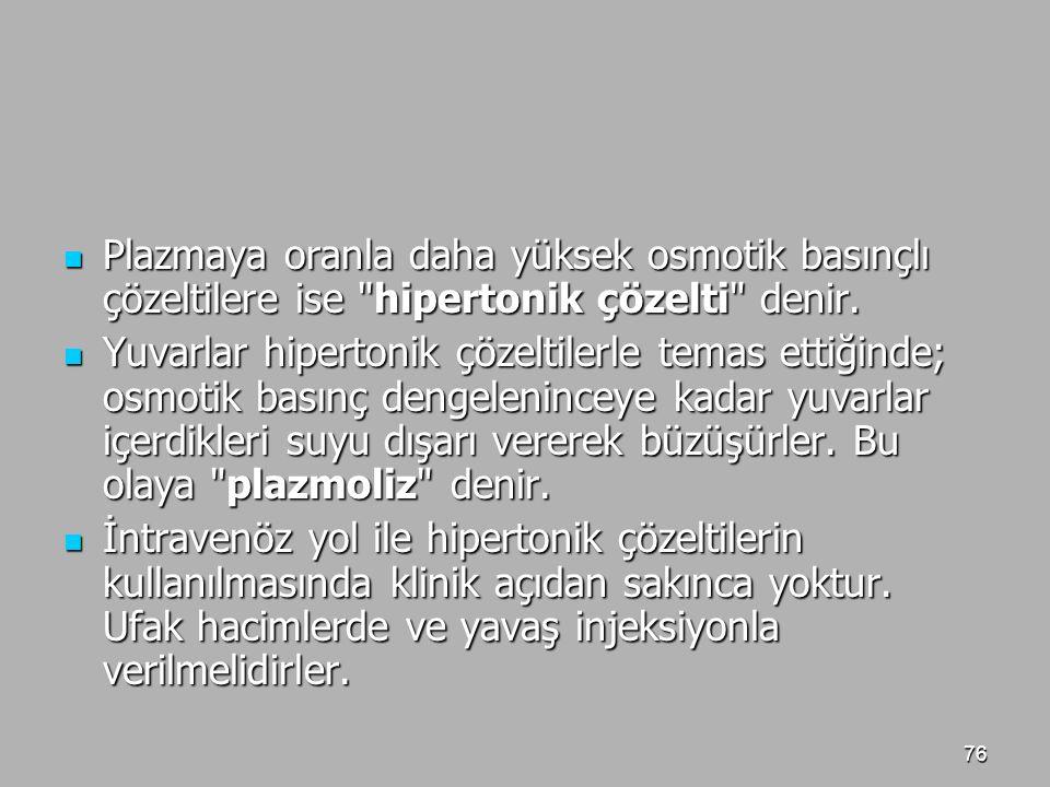 Plazmaya oranla daha yüksek osmotik basınçlı çözeltilere ise hipertonik çözelti denir.