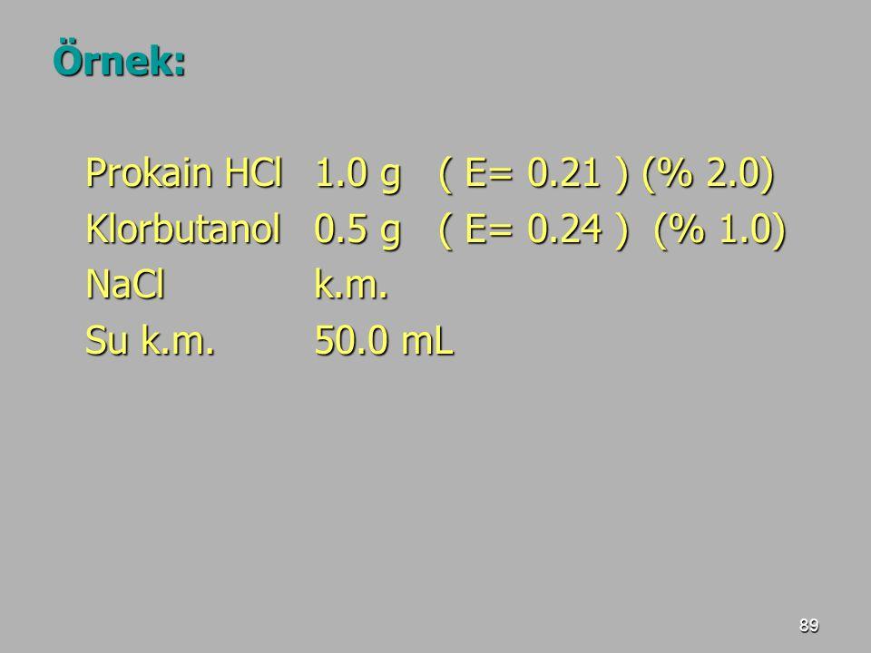 Örnek: Prokain HCl 1.0 g ( E= 0.21 ) (% 2.0) Klorbutanol 0.5 g ( E= 0.24 ) (% 1.0) NaCl k.m.