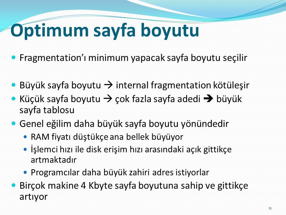 Optimum sayfa boyutu Fragmentation'ı minimum yapacak sayfa boyutu seçilir. Büyük sayfa boyutu  internal fragmentation kötüleşir.