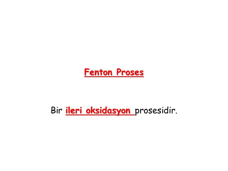 Fenton Proses Bir ileri oksidasyon prosesidir.
