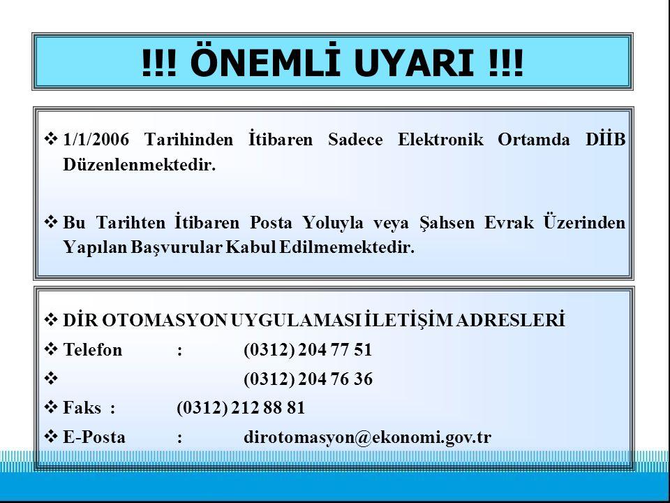 !!! ÖNEMLİ UYARI !!! 1/1/2006 Tarihinden İtibaren Sadece Elektronik Ortamda DİİB Düzenlenmektedir.