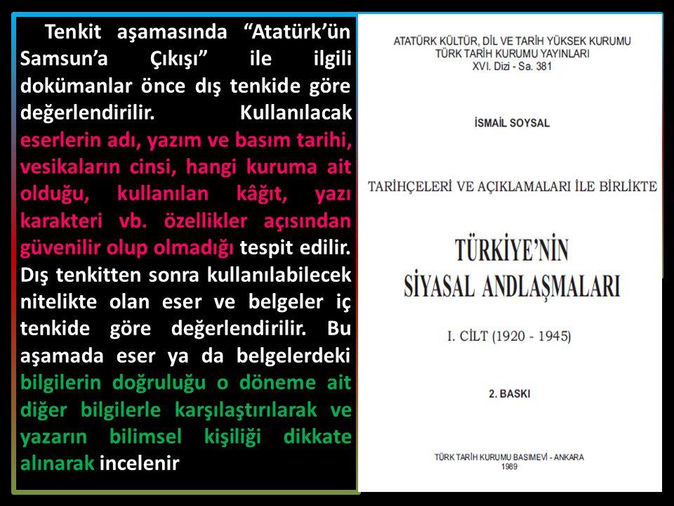 Tenkit aşamasında Atatürk'ün Samsun'a Çıkışı ile ilgili dokümanlar önce dış tenkide göre değerlendirilir. Kullanılacak eserlerin adı, yazım ve basım tarihi, vesikaların cinsi, hangi kuruma ait olduğu, kullanılan kâğıt, yazı karakteri vb. özellikler açısından güvenilir olup olmadığı tespit edilir. Dış tenkitten sonra kullanılabilecek nitelikte olan eser ve belgeler iç tenkide göre değerlendirilir. Bu aşamada eser ya da belgelerdeki bilgilerin doğruluğu o döneme ait diğer bilgilerle karşılaştırılarak ve yazarın bilimsel kişiliği dikkate alınarak incelenir