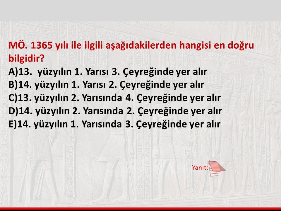MÖ. 1365 yılı ile ilgili aşağıdakilerden hangisi en doğru bilgidir