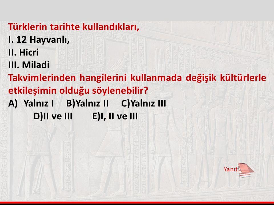 Türklerin tarihte kullandıkları, I. 12 Hayvanlı, II. Hicri III. Miladi