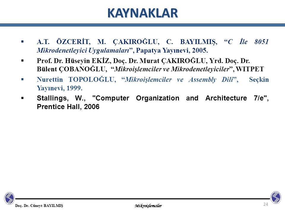 KAYNAKLAR A.T. ÖZCERİT, M. ÇAKIROĞLU, C. BAYILMIŞ, C İle 8051 Mikrodenetleyici Uygulamaları , Papatya Yayınevi, 2005.