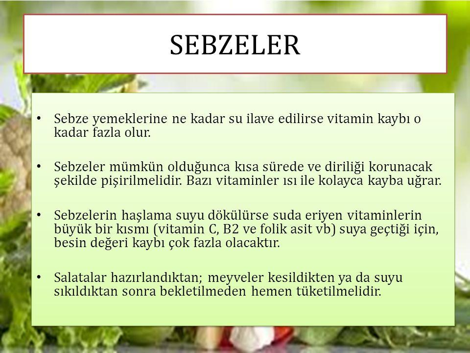 SEBZELER Sebze yemeklerine ne kadar su ilave edilirse vitamin kaybı o kadar fazla olur.