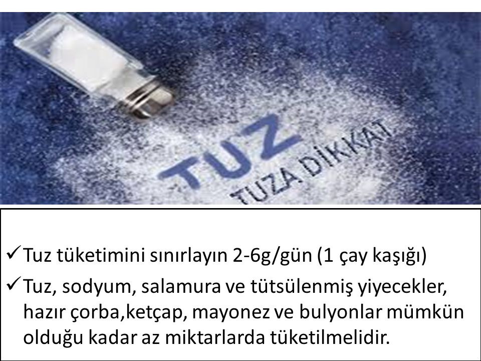 Tuz tüketimini sınırlayın 2-6g/gün (1 çay kaşığı)