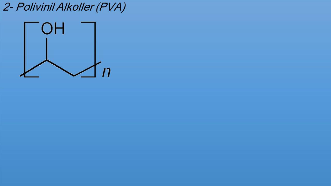 2- Polivinil Alkoller (PVA)