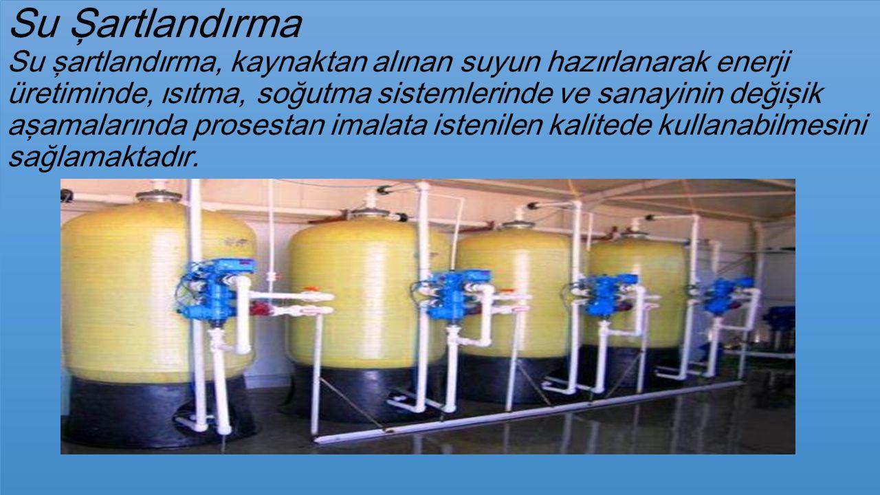 Su Şartlandırma Su şartlandırma, kaynaktan alınan suyun hazırlanarak enerji üretiminde, ısıtma, soğutma sistemlerinde ve sanayinin değişik aşamalarında prosestan imalata istenilen kalitede kullanabilmesini sağlamaktadır.