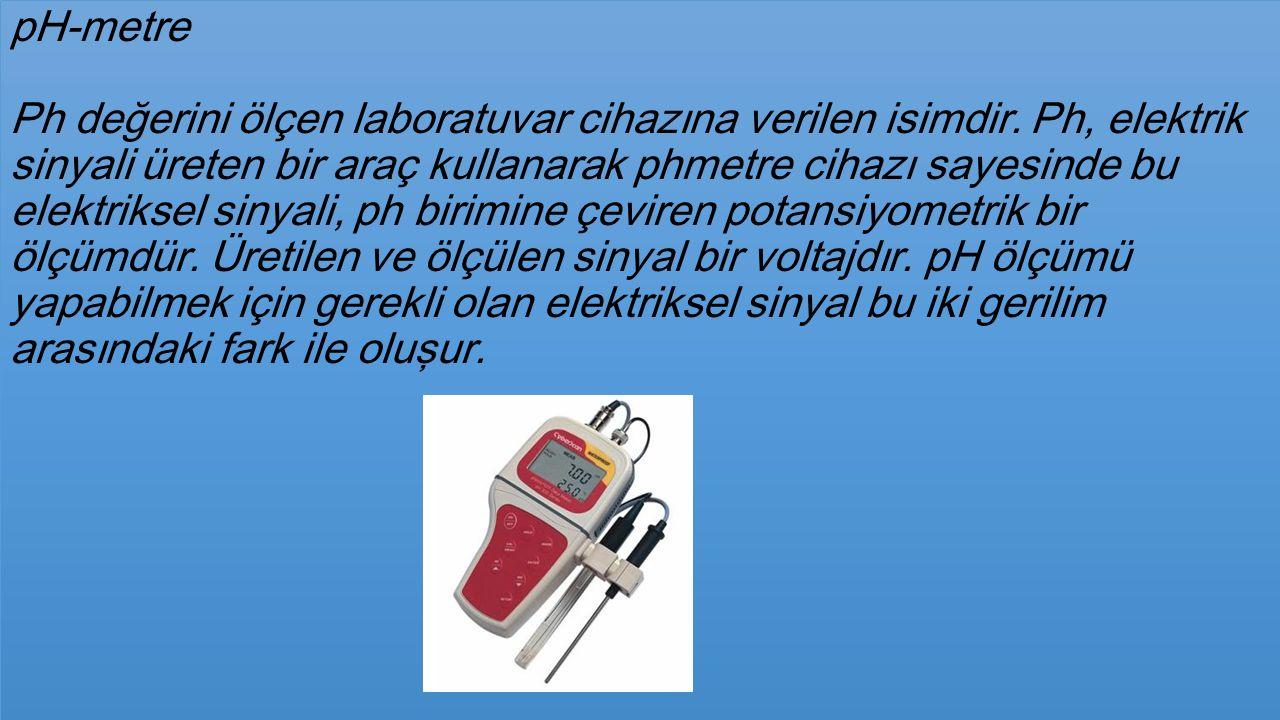 pH-metre Ph değerini ölçen laboratuvar cihazına verilen isimdir
