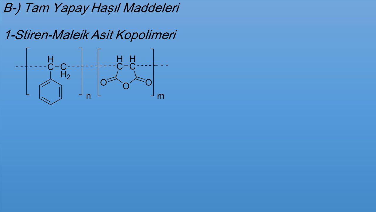 B-) Tam Yapay Haşıl Maddeleri 1-Stiren-Maleik Asit Kopolimeri