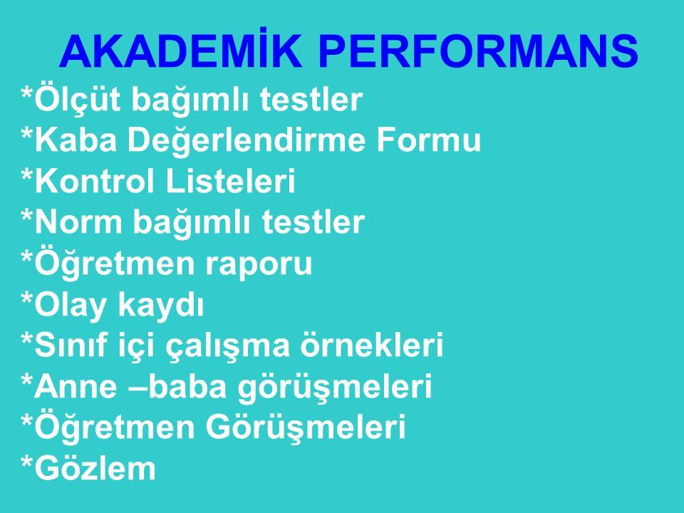 AKADEMİK PERFORMANS *Ölçüt bağımlı testler *Kaba Değerlendirme Formu