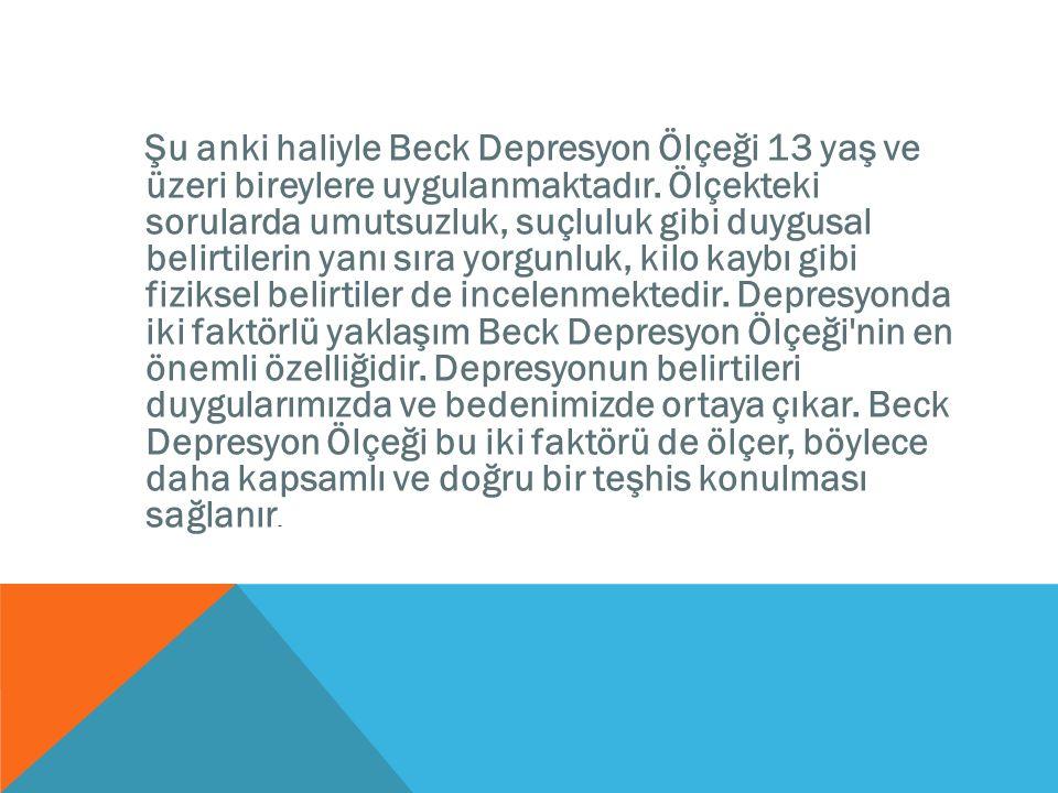 Şu anki haliyle Beck Depresyon Ölçeği 13 yaş ve üzeri bireylere uygulanmaktadır.