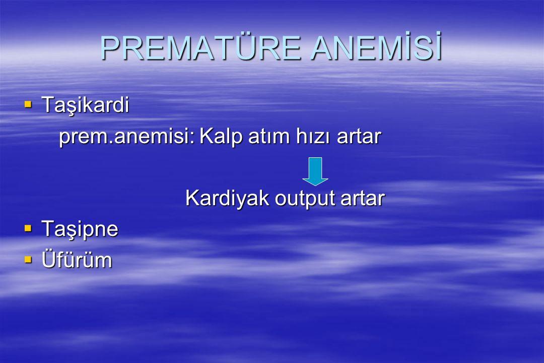 PREMATÜRE ANEMİSİ Taşikardi prem.anemisi: Kalp atım hızı artar
