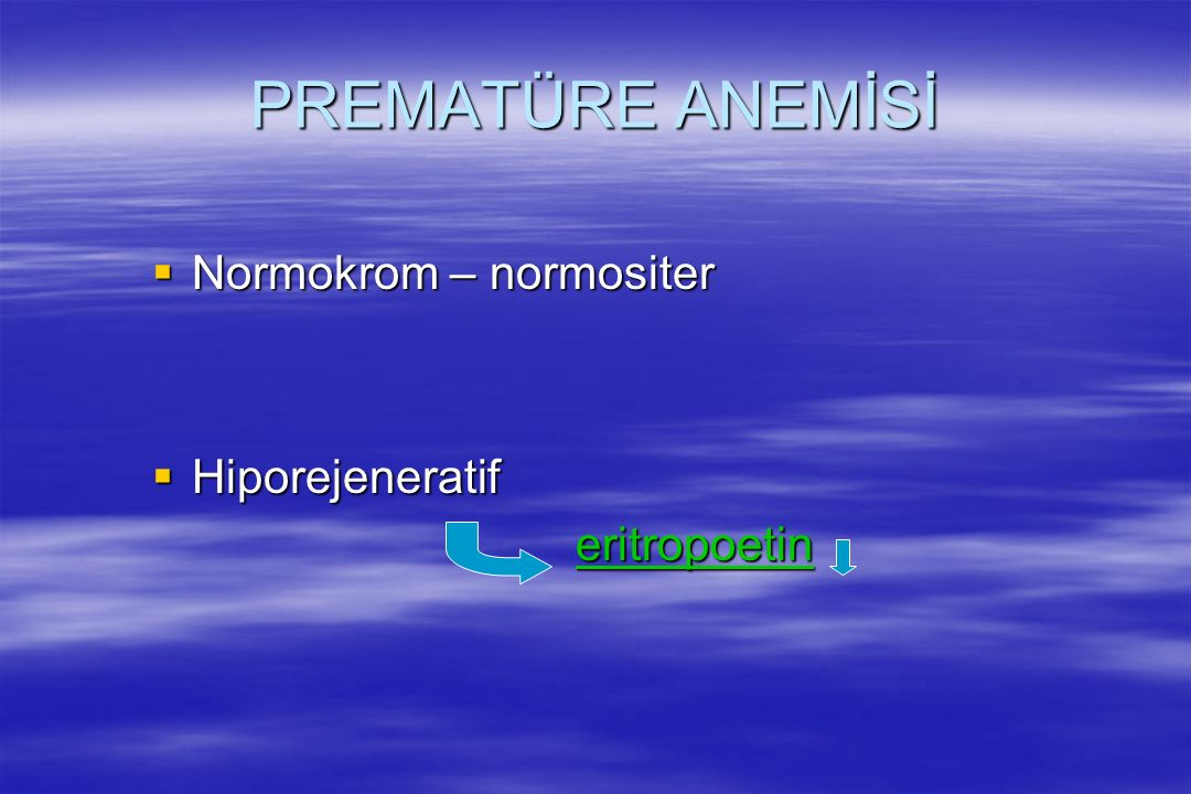 PREMATÜRE ANEMİSİ Normokrom – normositer Hiporejeneratif eritropoetin