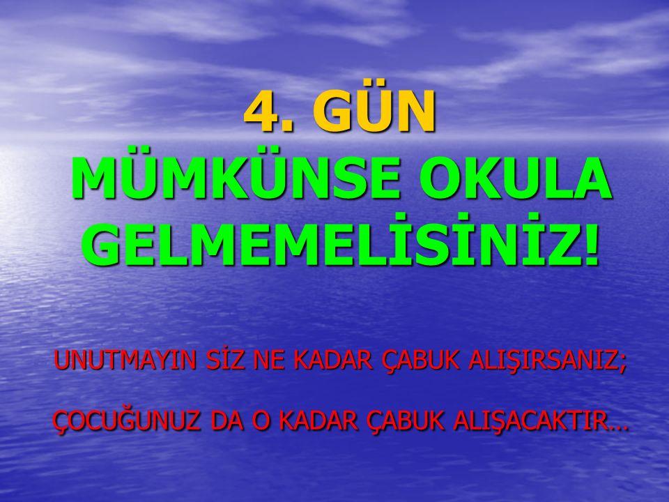 4. GÜN MÜMKÜNSE OKULA GELMEMELİSİNİZ