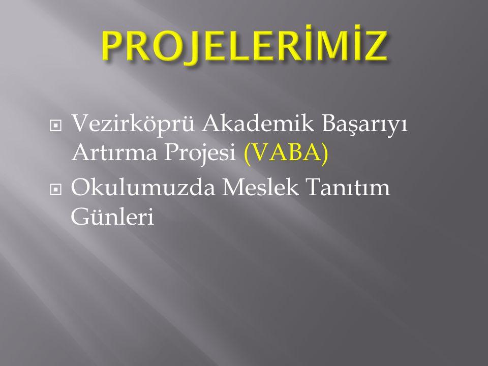PROJELERİMİZ Vezirköprü Akademik Başarıyı Artırma Projesi (VABA)