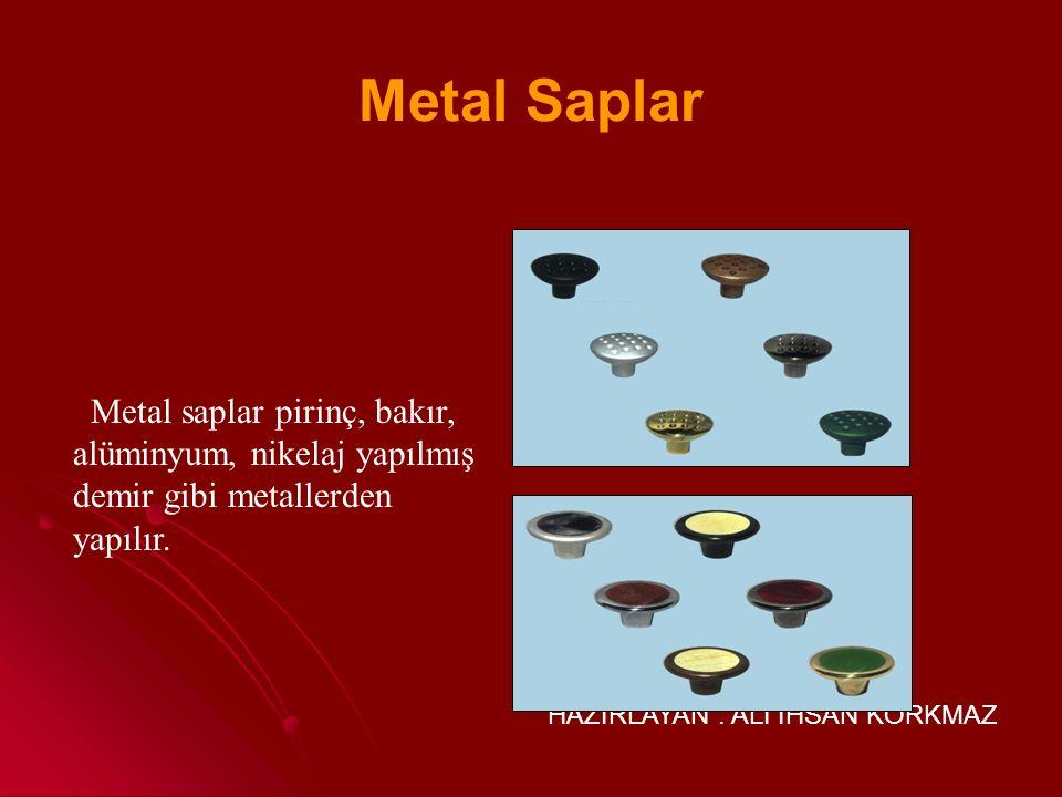 Metal Saplar Metal saplar pirinç, bakır, alüminyum, nikelaj yapılmış demir gibi metallerden yapılır.