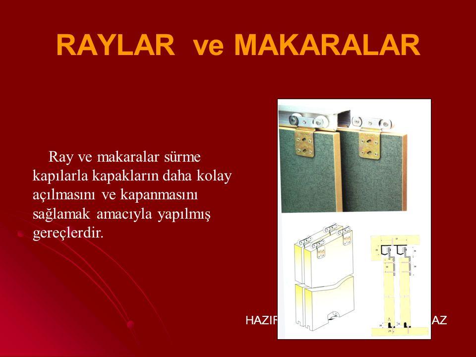 RAYLAR ve MAKARALAR Ray ve makaralar sürme kapılarla kapakların daha kolay açılmasını ve kapanmasını sağlamak amacıyla yapılmış gereçlerdir.