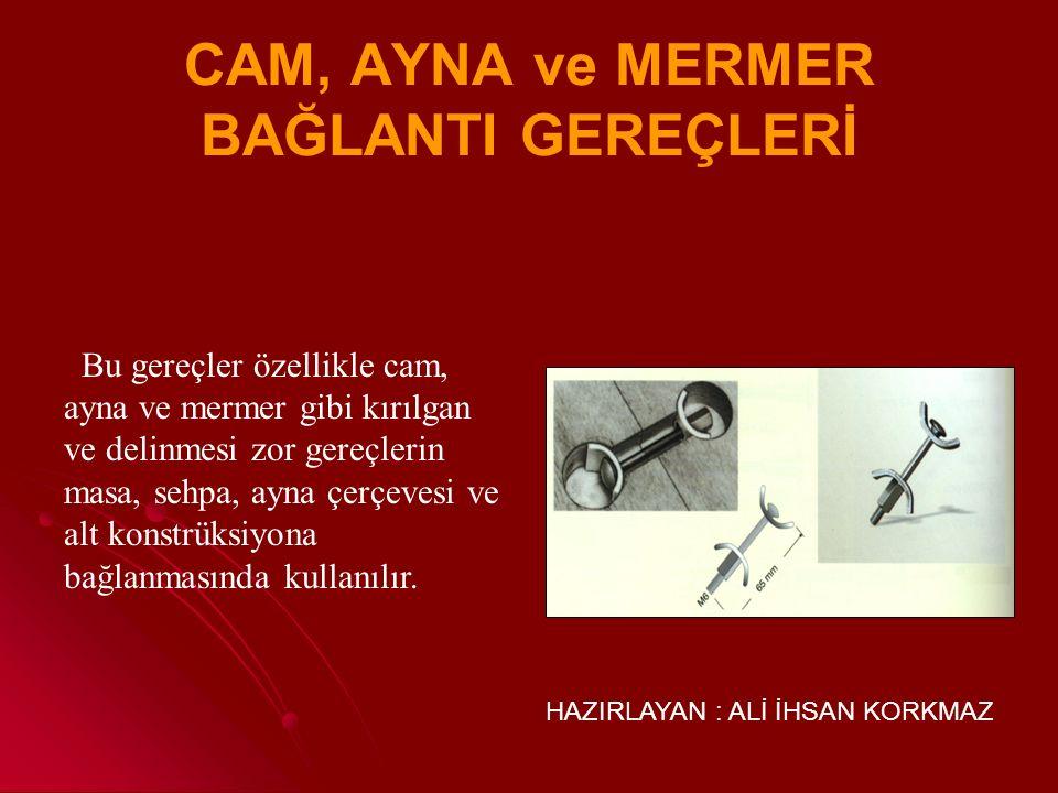CAM, AYNA ve MERMER BAĞLANTI GEREÇLERİ