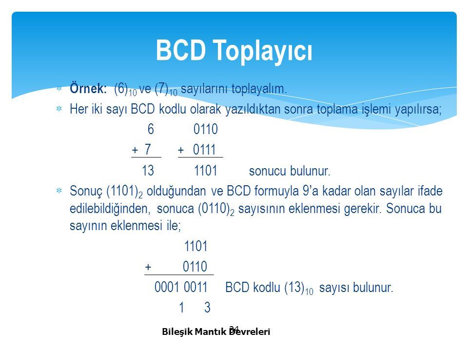 BCD Toplayıcı Örnek: (6)10 ve (7)10 sayılarını toplayalım.