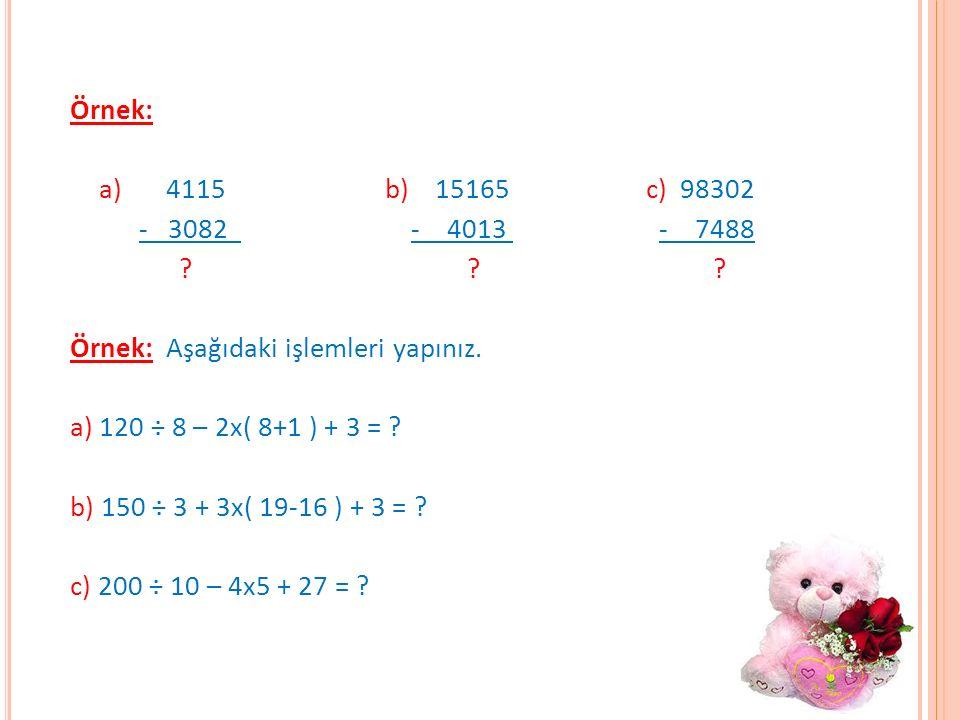 Örnek: a) 4115 b) 15165 c) 98302 - 3082 - 4013 - 7488 .