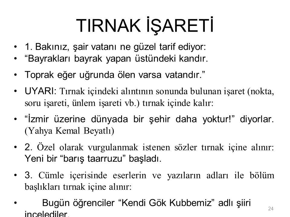 TIRNAK İŞARETİ 1. Bakınız, şair vatanı ne güzel tarif ediyor: