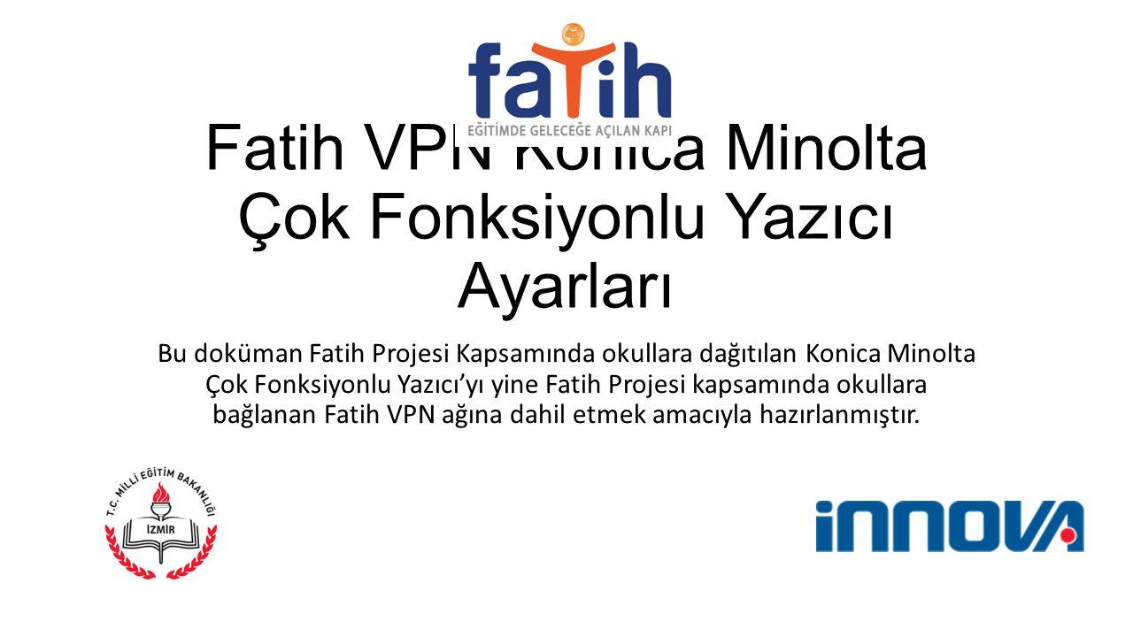 Fatih VPN Konica Minolta Çok Fonksiyonlu Yazıcı Ayarları