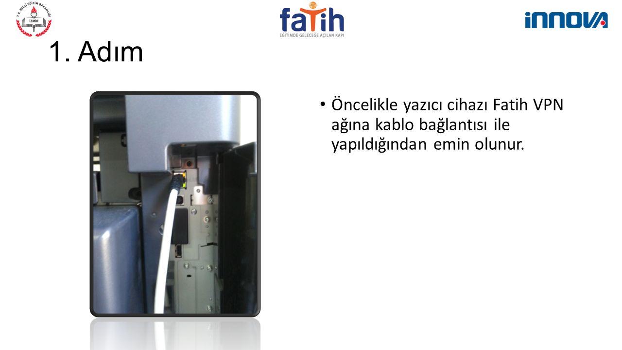 1. Adım Öncelikle yazıcı cihazı Fatih VPN ağına kablo bağlantısı ile yapıldığından emin olunur.
