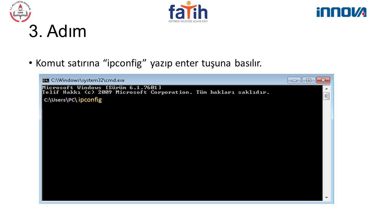 3. Adım Komut satırına ipconfig yazıp enter tuşuna basılır. ipconfig