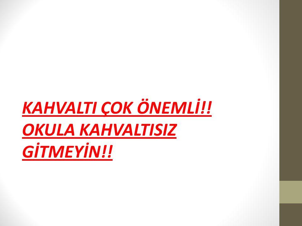 KAHVALTI ÇOK ÖNEMLİ!! OKULA KAHVALTISIZ GİTMEYİN!!