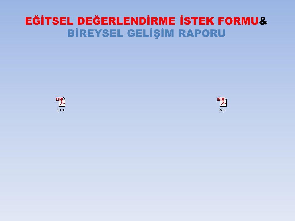 EĞİTSEL DEĞERLENDİRME İSTEK FORMU& BİREYSEL GELİŞİM RAPORU