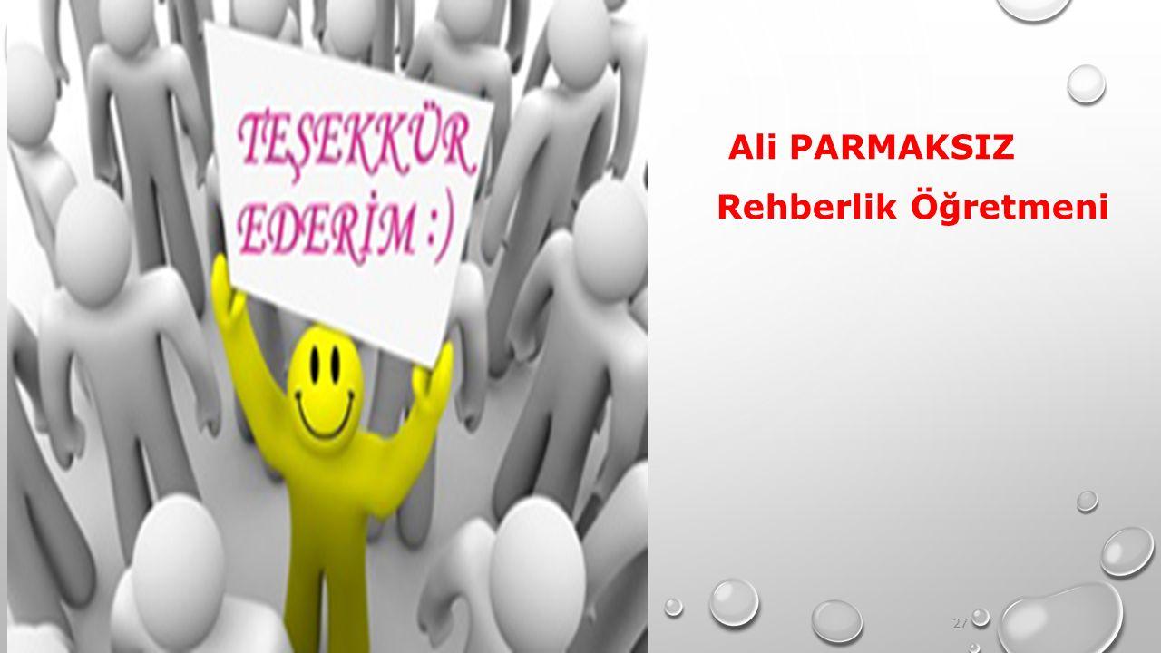Ali PARMAKSIZ Rehberlik Öğretmeni 27