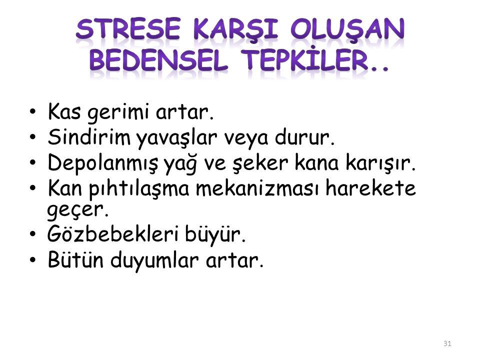 STRESE KARŞI OLUŞAN BEDENSEL TEPKİLER..