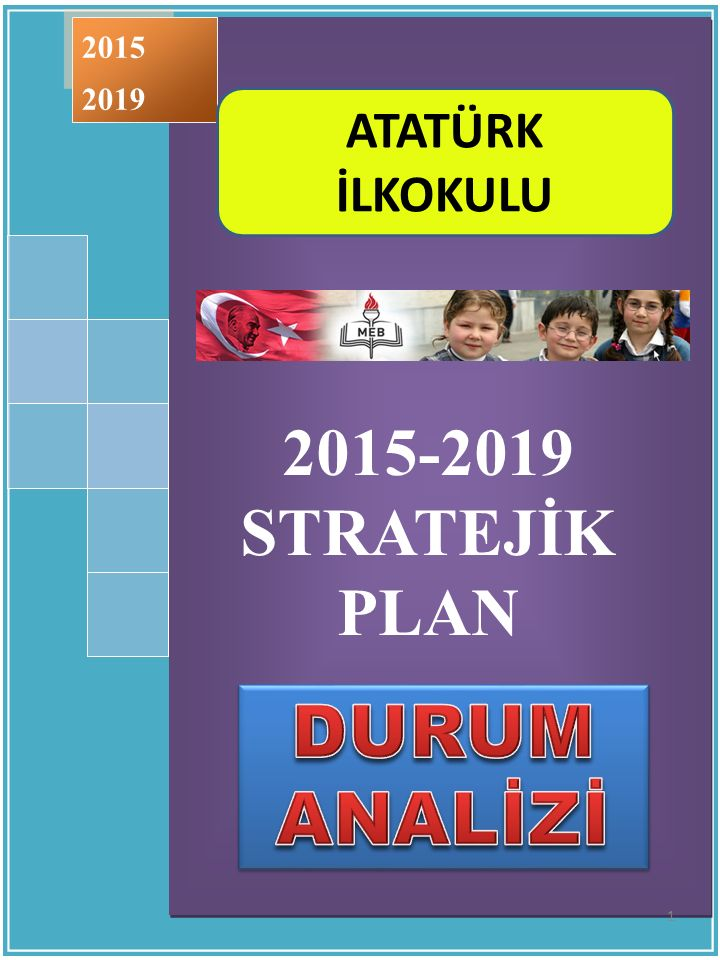 DURUM ANALİZİ 2015-2019 STRATEJİK PLAN ATATÜRK İLKOKULU 2015 2019