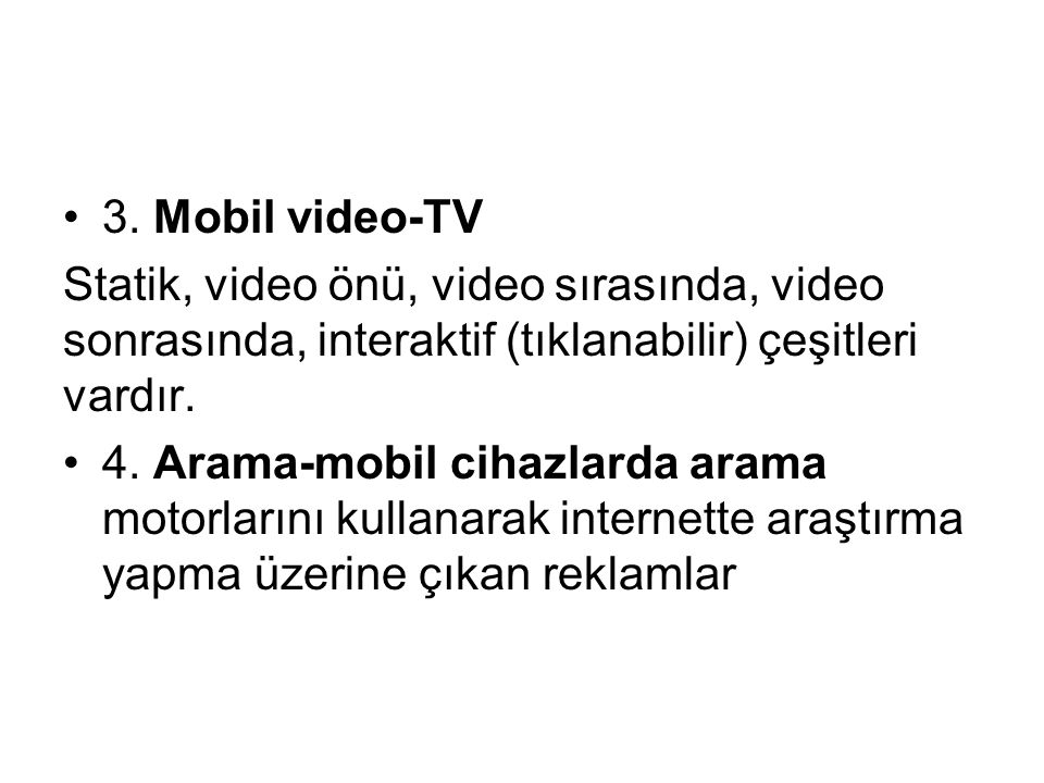 3. Mobil video-TV Statik, video önü, video sırasında, video sonrasında, interaktif (tıklanabilir) çeşitleri vardır.