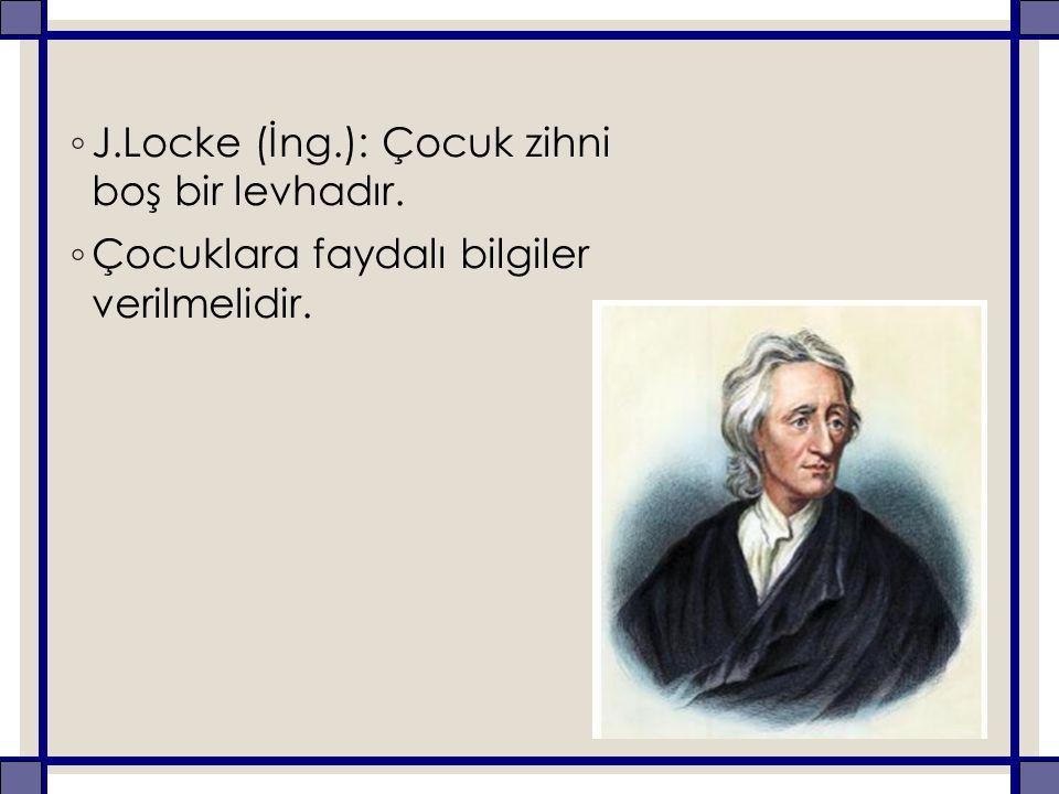 J.Locke (İng.): Çocuk zihni boş bir levhadır.