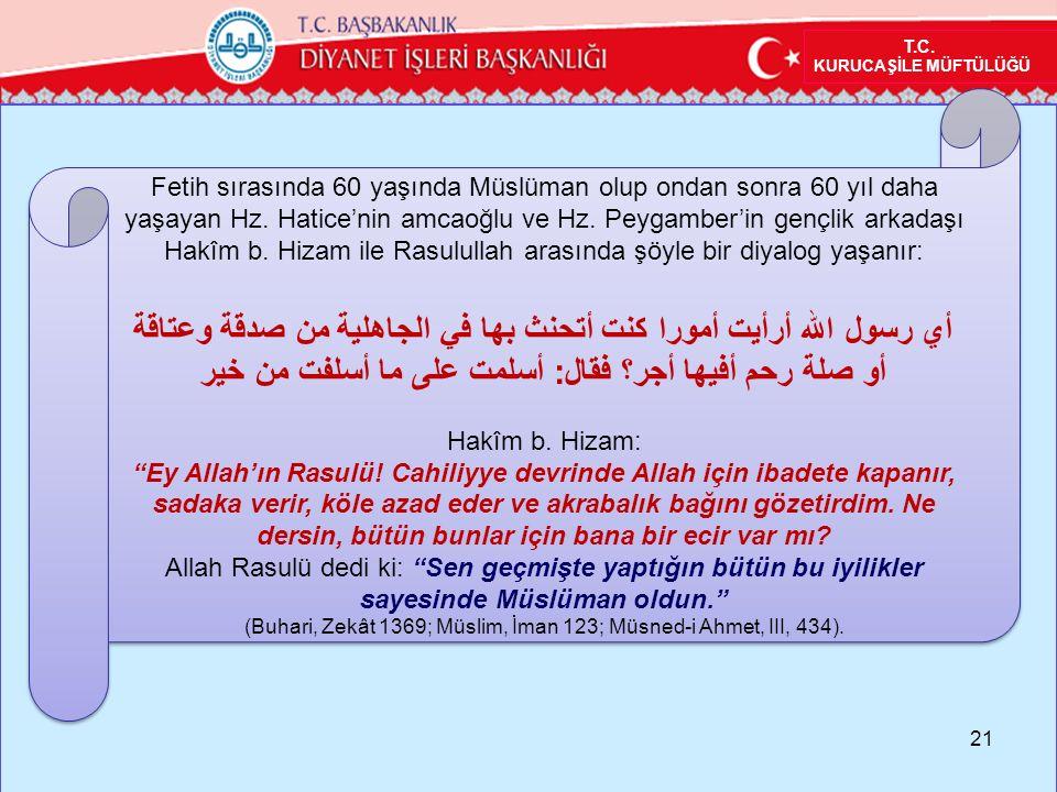 (Buhari, Zekât 1369; Müslim, İman 123; Müsned-i Ahmet, III, 434).