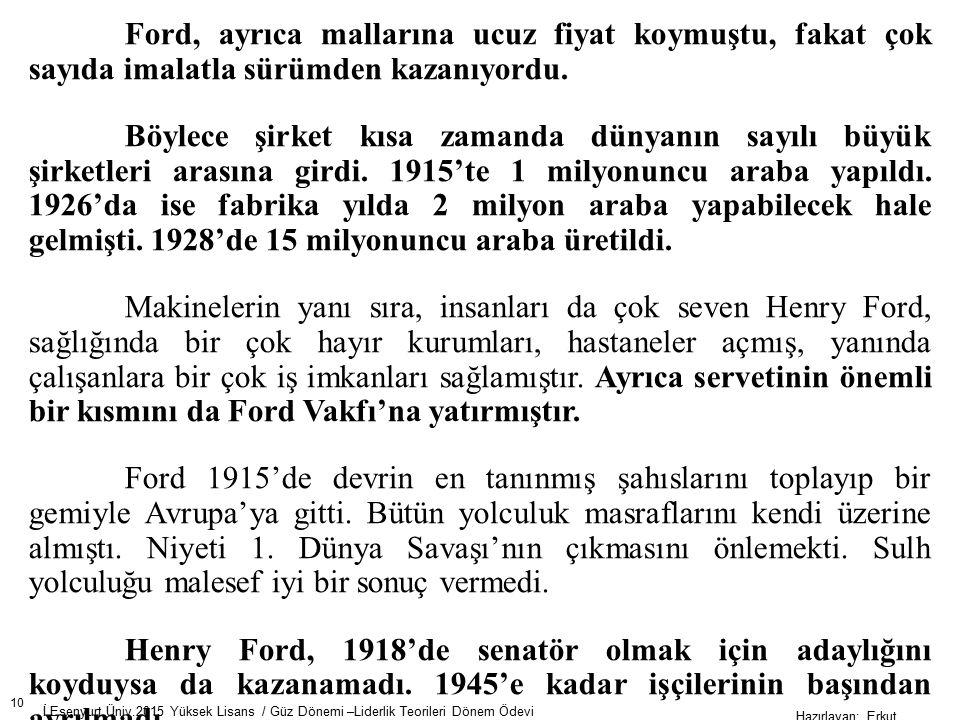 Ford, ayrıca mallarına ucuz fiyat koymuştu, fakat çok sayıda imalatla sürümden kazanıyordu.