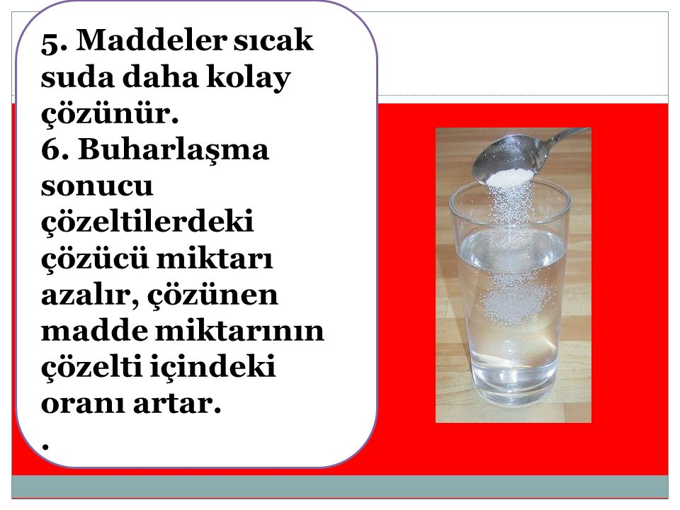 5. Maddeler sıcak suda daha kolay çözünür.
